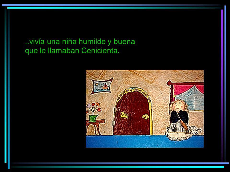 ..vivía una niña humilde y buena que le llamaban Cenicienta.