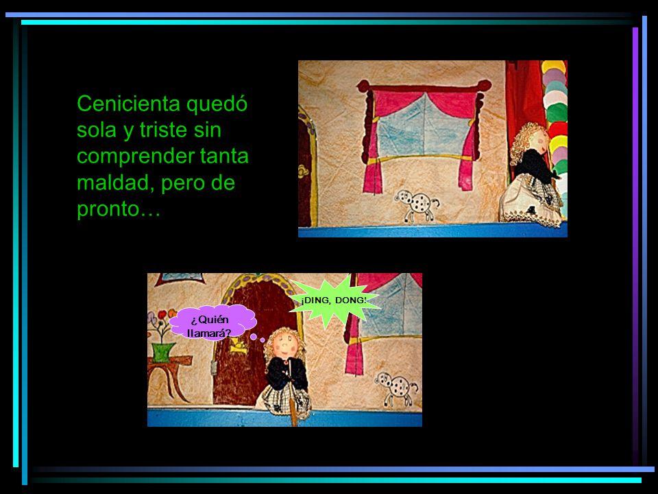 Cenicienta quedó sola y triste sin comprender tanta maldad, pero de pronto…
