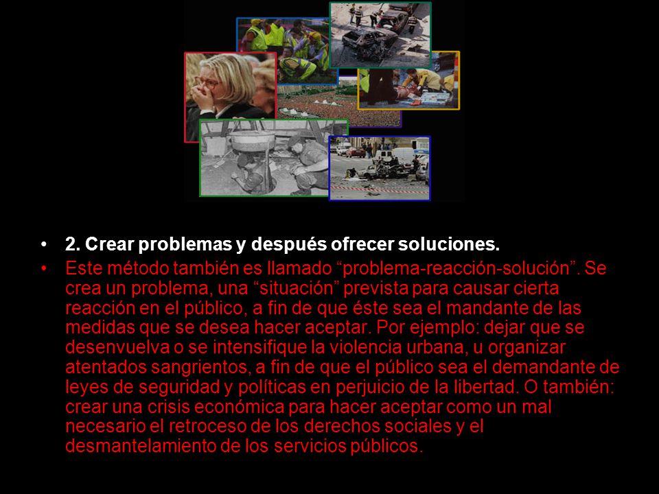 2. Crear problemas y después ofrecer soluciones.