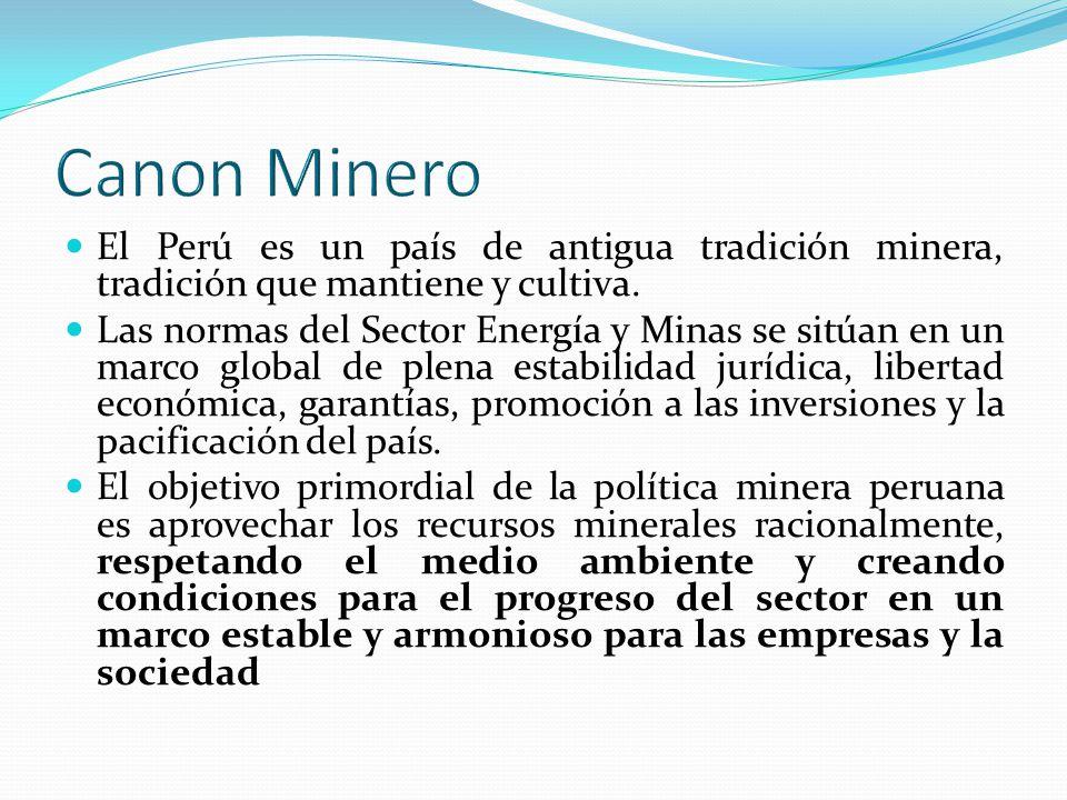 Canon Minero El Perú es un país de antigua tradición minera, tradición que mantiene y cultiva.