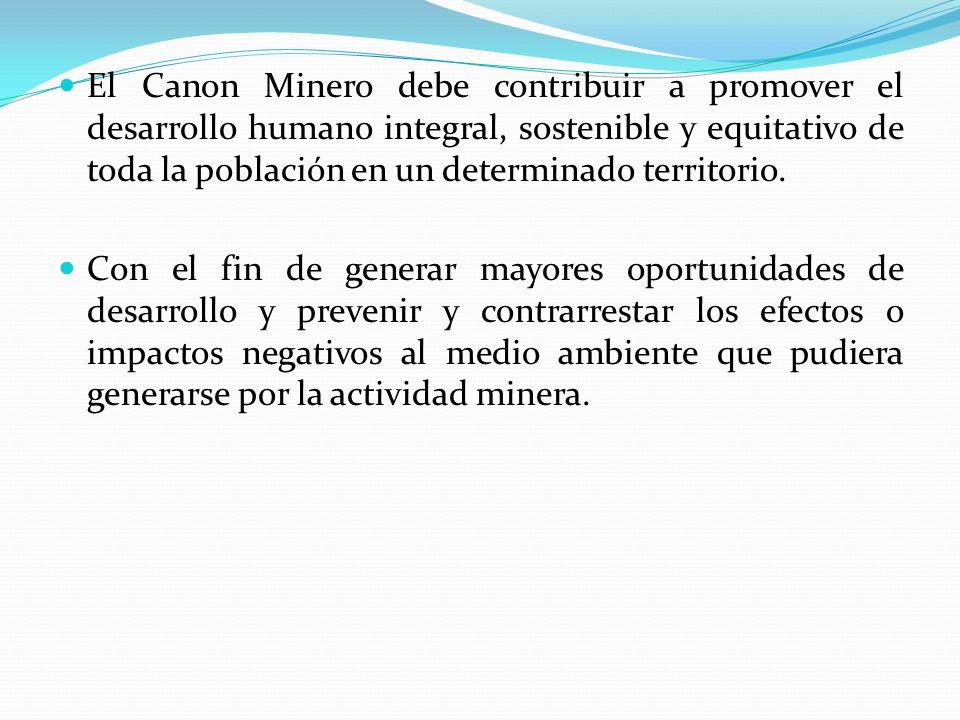 El Canon Minero debe contribuir a promover el desarrollo humano integral, sostenible y equitativo de toda la población en un determinado territorio.