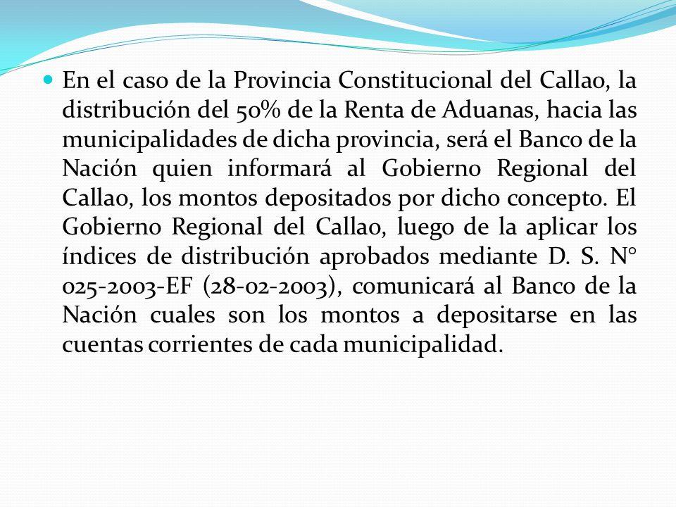 En el caso de la Provincia Constitucional del Callao, la distribución del 50% de la Renta de Aduanas, hacia las municipalidades de dicha provincia, será el Banco de la Nación quien informará al Gobierno Regional del Callao, los montos depositados por dicho concepto.