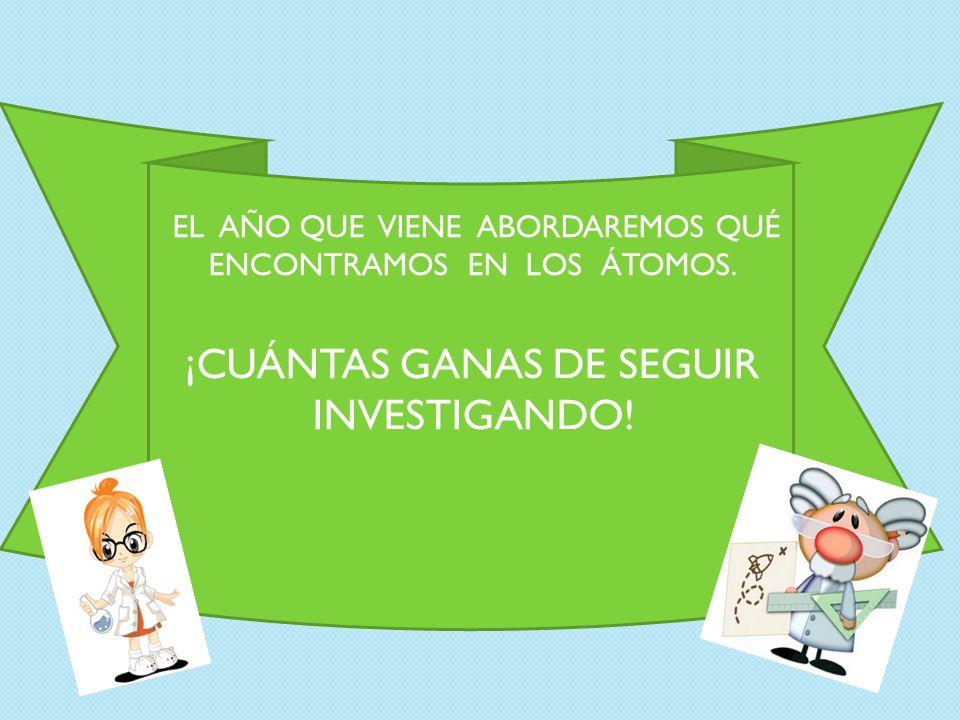 ¡CUÁNTAS GANAS DE SEGUIR INVESTIGANDO!