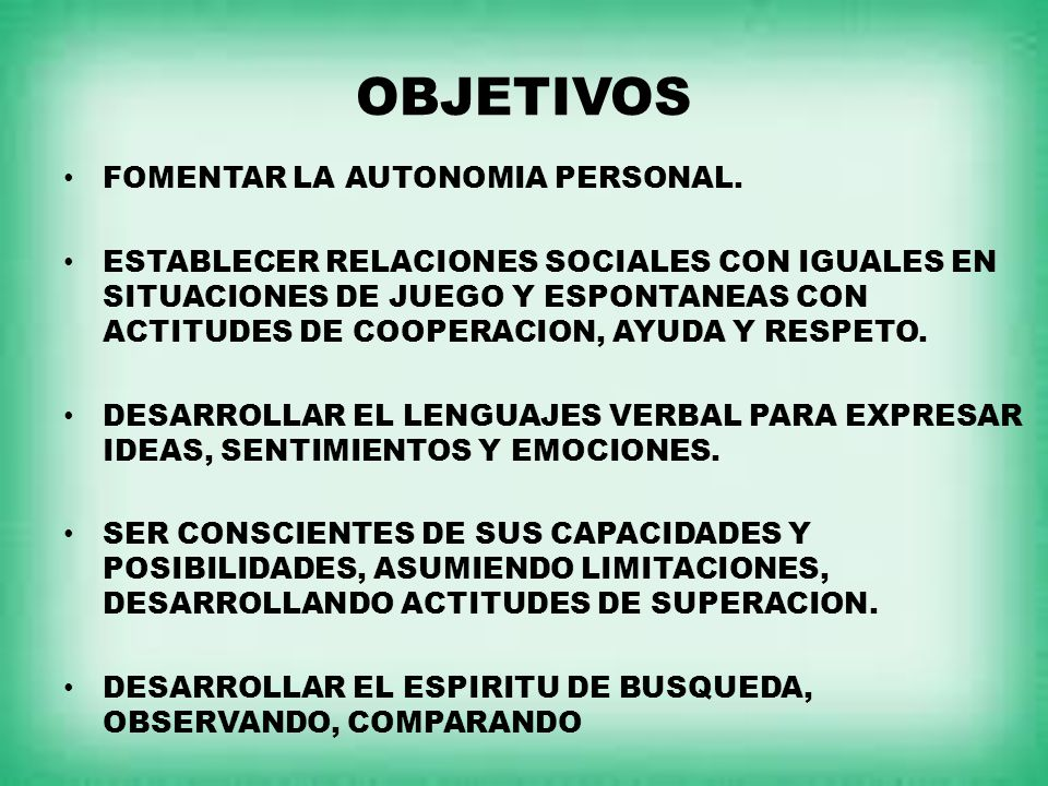 OBJETIVOS FOMENTAR LA AUTONOMIA PERSONAL.