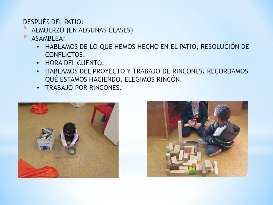 DESPUÉS DEL PATIO: ALMUERZO (EN ALGUNAS CLASES) ASAMBLEA: HABLAMOS DE LO QUE HEMOS HECHO EN EL PATIO, RESOLUCIÓN DE CONFLICTOS.