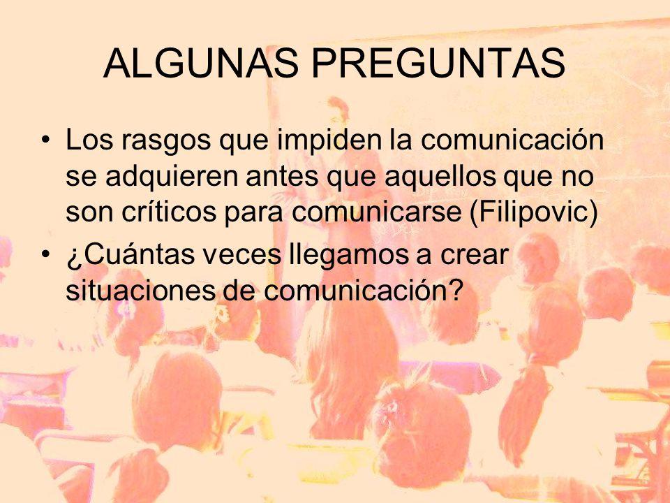 ALGUNAS PREGUNTAS Los rasgos que impiden la comunicación se adquieren antes que aquellos que no son críticos para comunicarse (Filipovic)