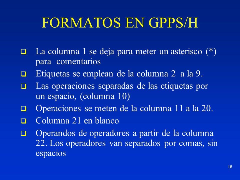 FORMATOS EN GPPS/H La columna 1 se deja para meter un asterisco (*) para comentarios. Etiquetas se emplean de la columna 2 a la 9.