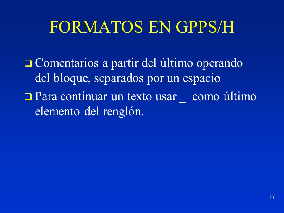 FORMATOS EN GPPS/H Comentarios a partir del último operando del bloque, separados por un espacio.