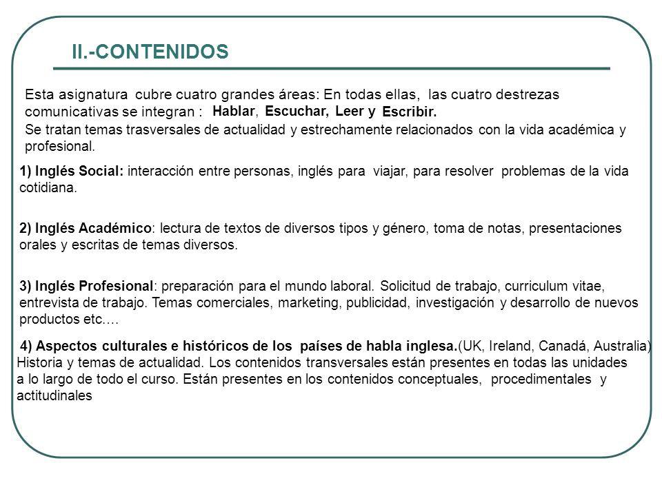 II.-CONTENIDOS Esta asignatura cubre cuatro grandes áreas: En todas ellas, las cuatro destrezas. comunicativas se integran :