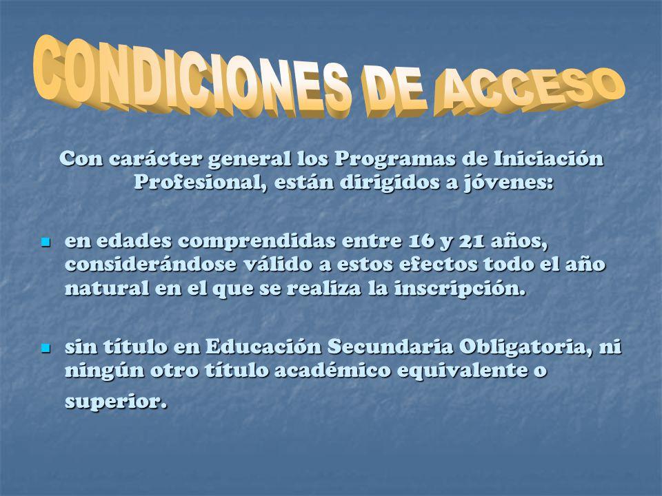 CONDICIONES DE ACCESO Con carácter general los Programas de Iniciación Profesional, están dirigidos a jóvenes: