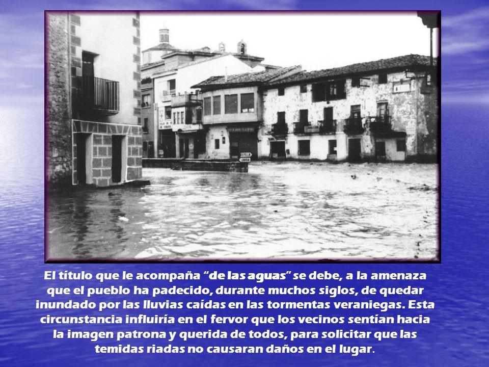 El título que le acompaña de las aguas se debe, a la amenaza que el pueblo ha padecido, durante muchos siglos, de quedar inundado por las lluvias caídas en las tormentas veraniegas.