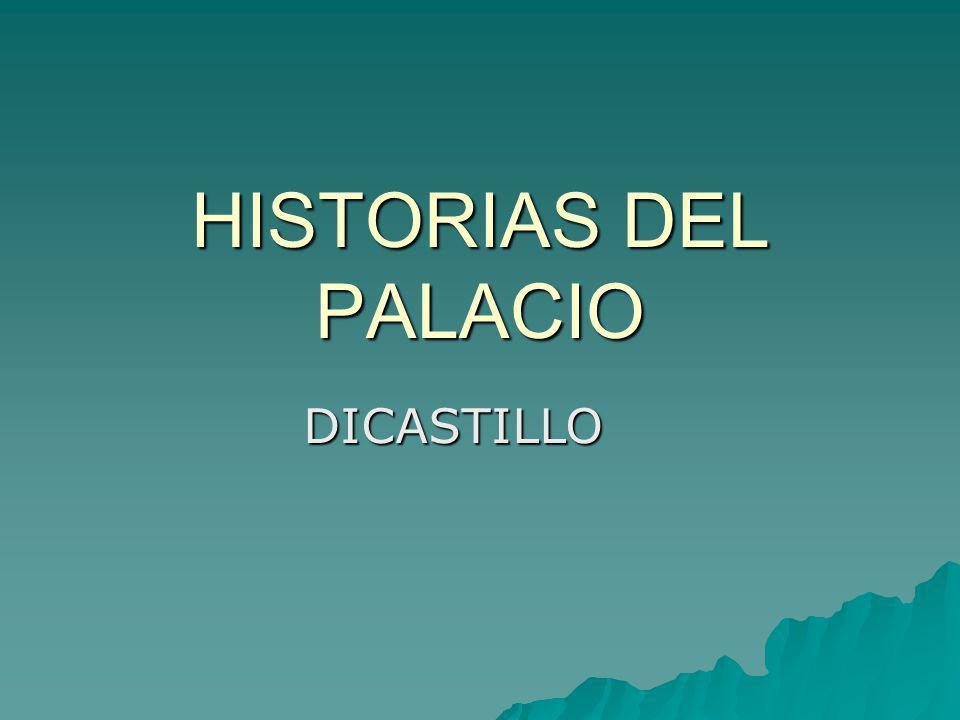 HISTORIAS DEL PALACIO DICASTILLO