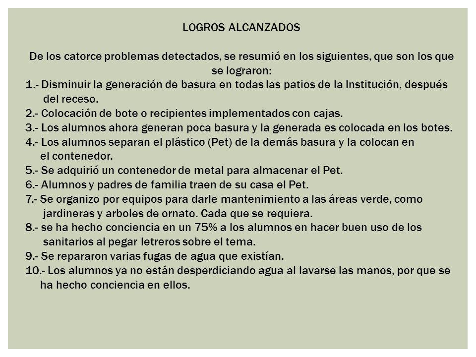 LOGROS ALCANZADOS De los catorce problemas detectados, se resumió en los siguientes, que son los que se lograron: