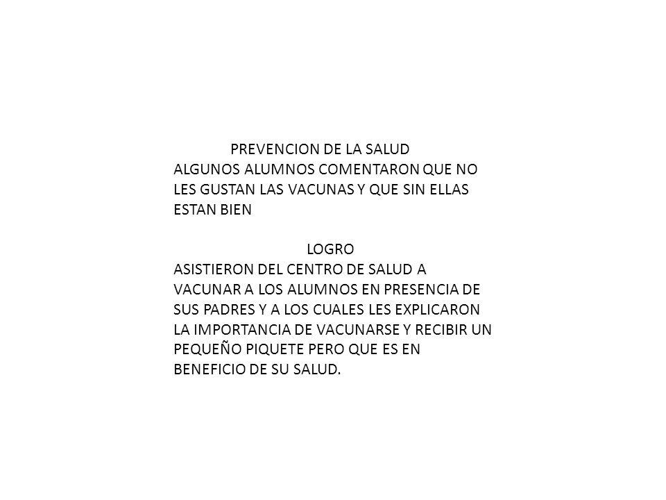 PREVENCION DE LA SALUD ALGUNOS ALUMNOS COMENTARON QUE NO LES GUSTAN LAS VACUNAS Y QUE SIN ELLAS ESTAN BIEN.
