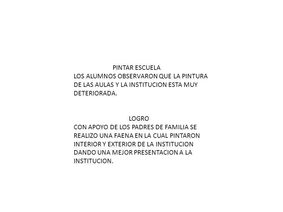 PINTAR ESCUELA LOS ALUMNOS OBSERVARON QUE LA PINTURA DE LAS AULAS Y LA INSTITUCION ESTA MUY DETERIORADA.