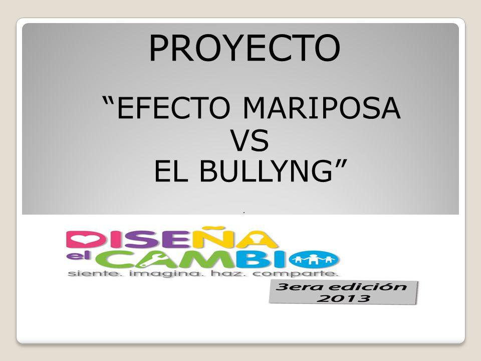 PROYECTO EFECTO MARIPOSA VS EL BULLYNG .