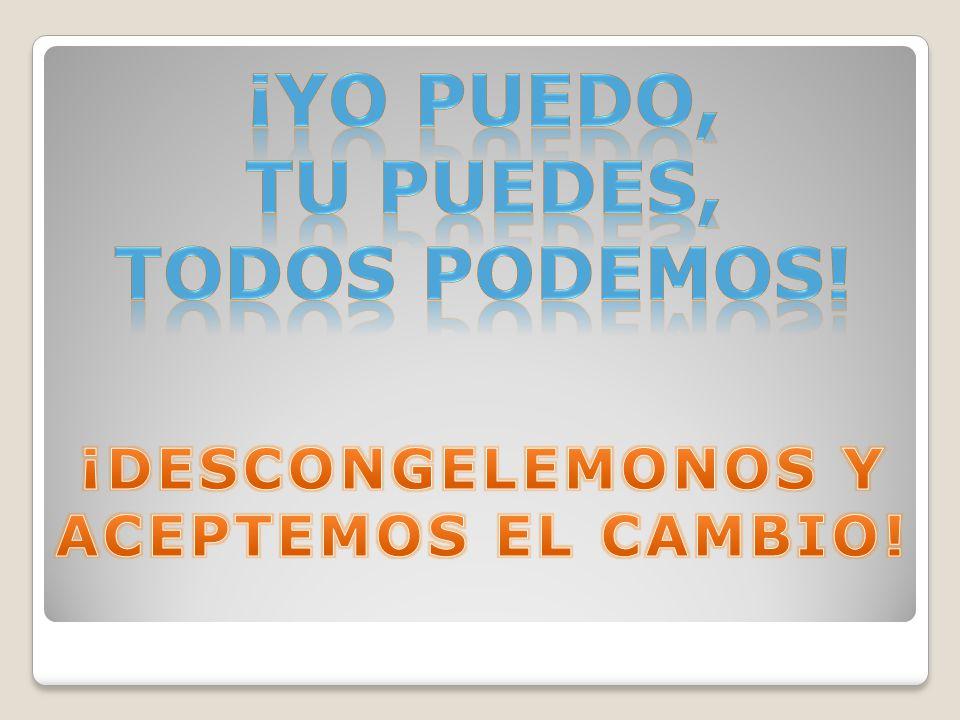 ¡DESCONGELEMONOS Y ACEPTEMOS EL CAMBIO!