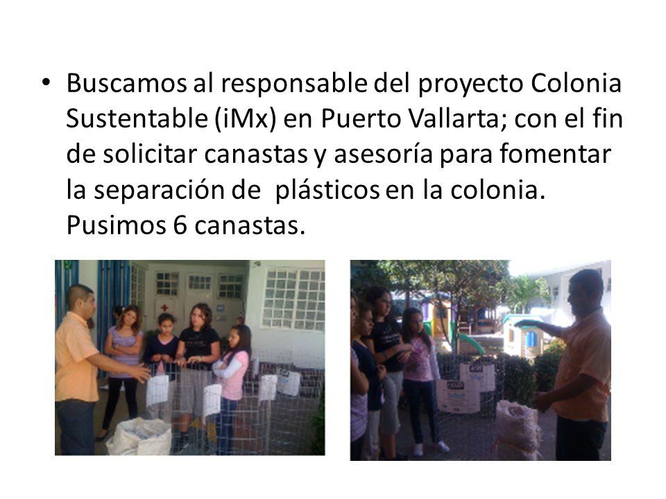 Buscamos al responsable del proyecto Colonia Sustentable (iMx) en Puerto Vallarta; con el fin de solicitar canastas y asesoría para fomentar la separación de plásticos en la colonia.