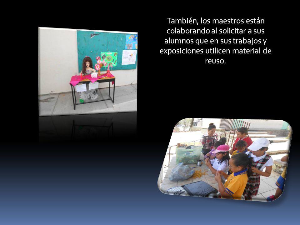 También, los maestros están colaborando al solicitar a sus alumnos que en sus trabajos y exposiciones utilicen material de reuso.