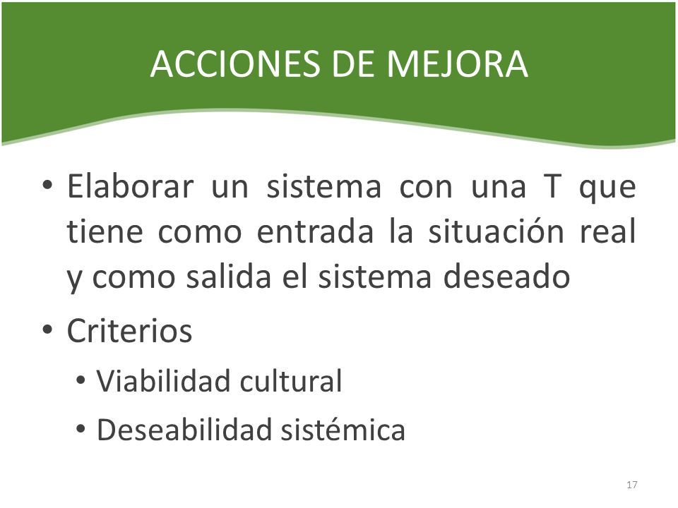 ACCIONES DE MEJORAElaborar un sistema con una T que tiene como entrada la situación real y como salida el sistema deseado.