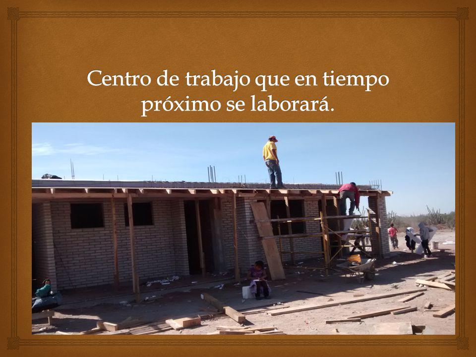 Centro de trabajo que en tiempo próximo se laborará.
