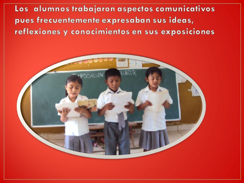 Los alumnos trabajaron aspectos comunicativos pues frecuentemente expresaban sus ideas, reflexiones y conocimientos en sus exposiciones