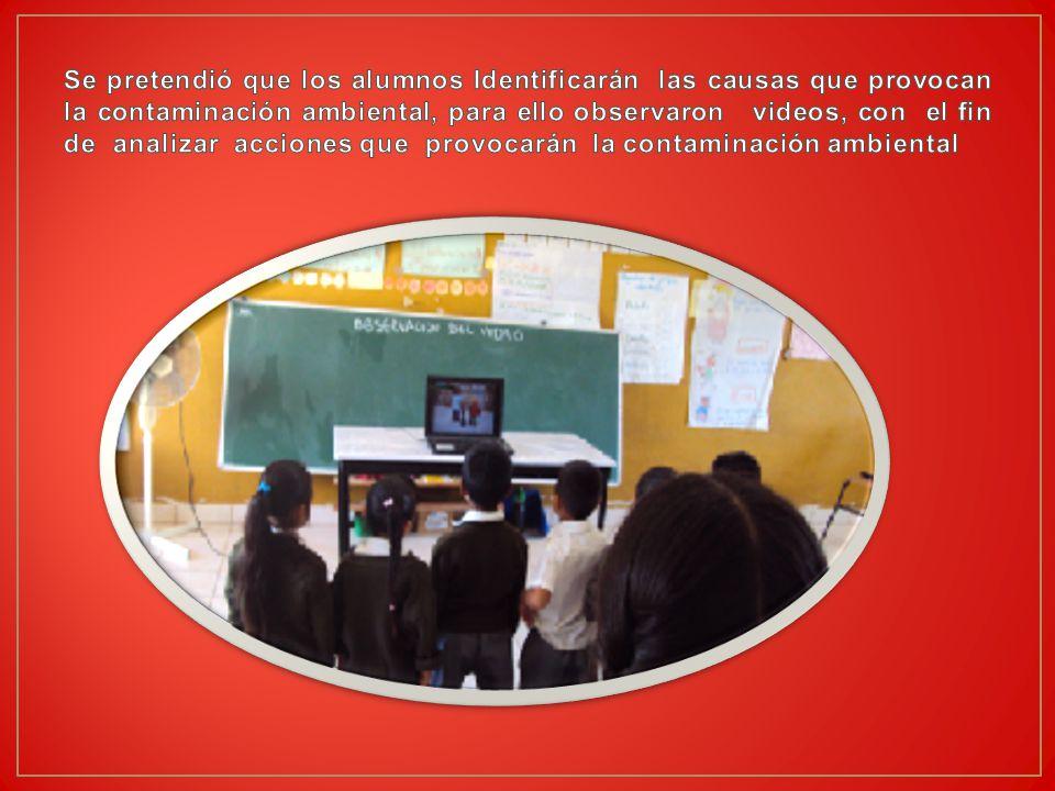 Se pretendió que los alumnos Identificarán las causas que provocan la contaminación ambiental, para ello observaron videos, con el fin de analizar acciones que provocarán la contaminación ambiental