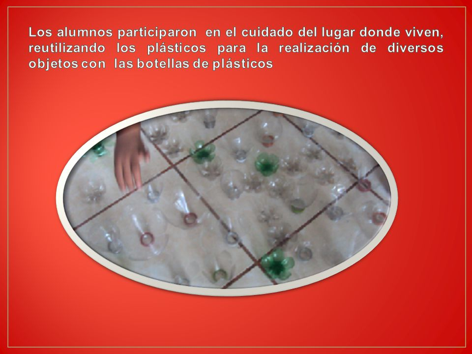Los alumnos participaron en el cuidado del lugar donde viven, reutilizando los plásticos para la realización de diversos objetos con las botellas de plásticos