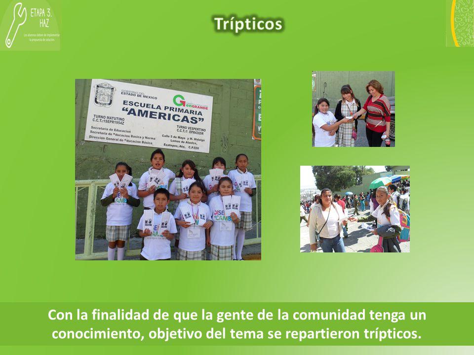 Trípticos Con la finalidad de que la gente de la comunidad tenga un conocimiento, objetivo del tema se repartieron trípticos.