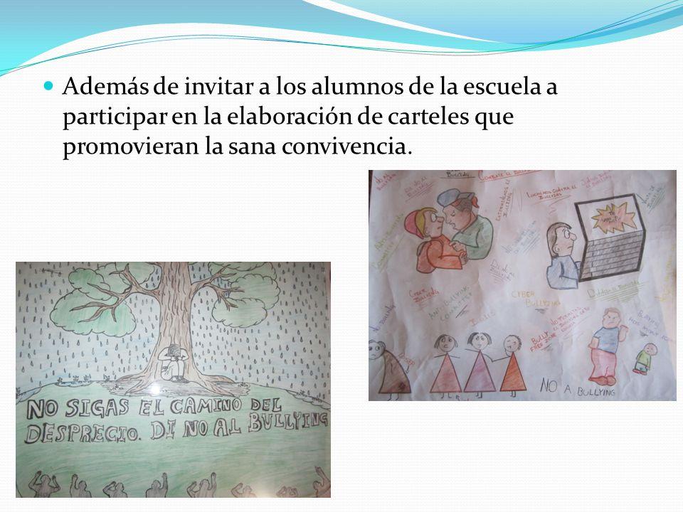 Además de invitar a los alumnos de la escuela a participar en la elaboración de carteles que promovieran la sana convivencia.