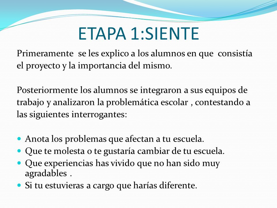 ETAPA 1:SIENTE Primeramente se les explico a los alumnos en que consistía. el proyecto y la importancia del mismo.