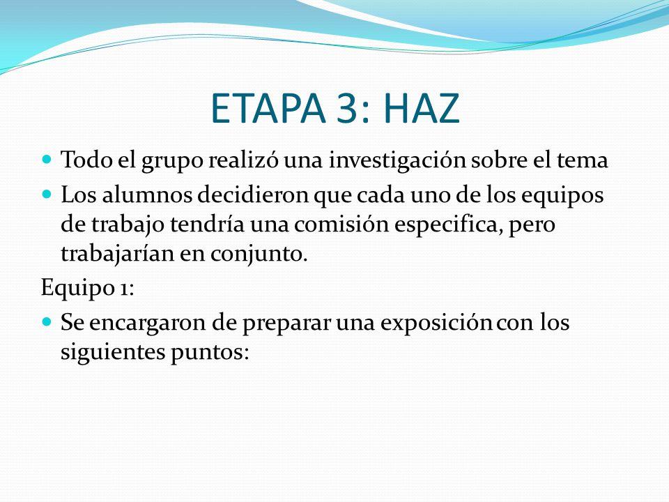 ETAPA 3: HAZ Todo el grupo realizó una investigación sobre el tema