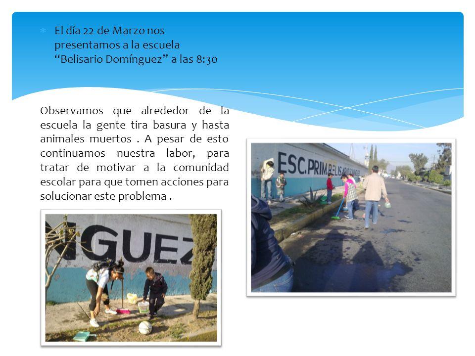 El día 22 de Marzo nos presentamos a la escuela Belisario Domínguez a las 8:30