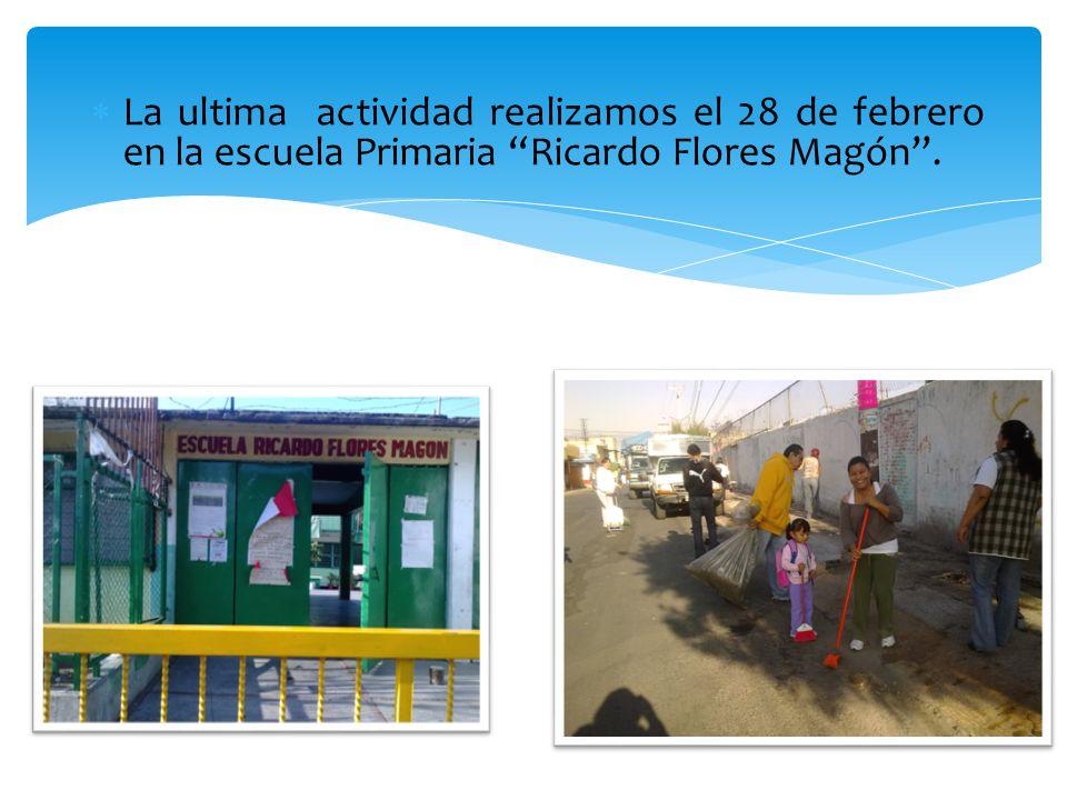 La ultima actividad realizamos el 28 de febrero en la escuela Primaria Ricardo Flores Magón .