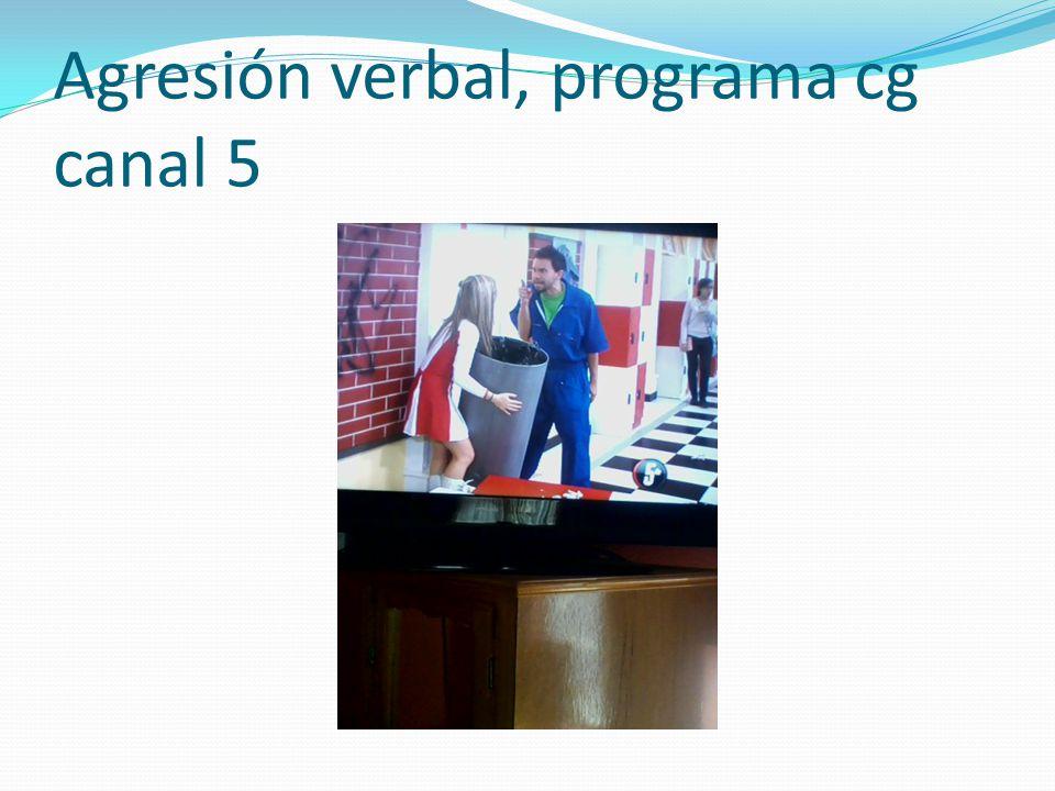 Agresión verbal, programa cg canal 5