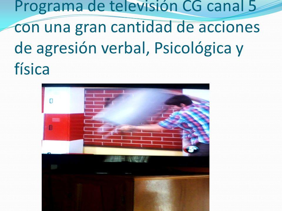 Programa de televisión CG canal 5 con una gran cantidad de acciones de agresión verbal, Psicológica y física