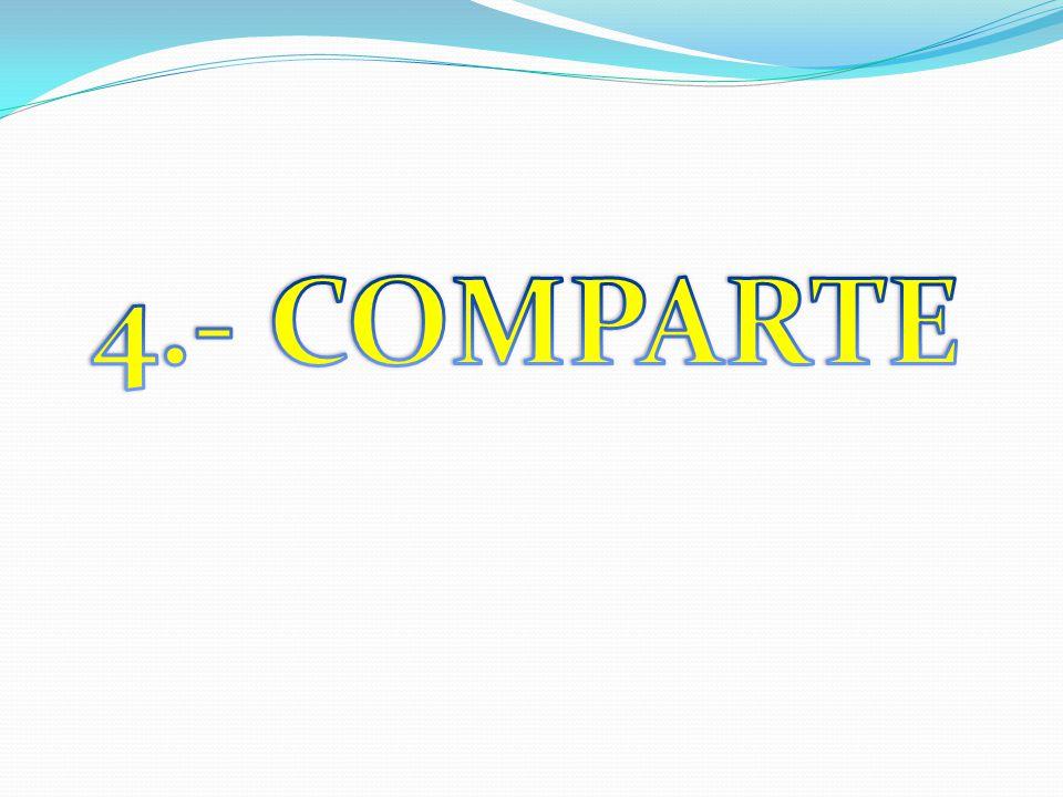 4.- COMPARTE