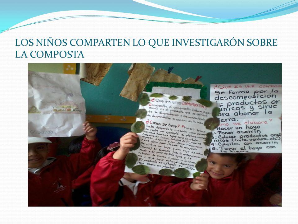 LOS NIÑOS COMPARTEN LO QUE INVESTIGARÓN SOBRE LA COMPOSTA