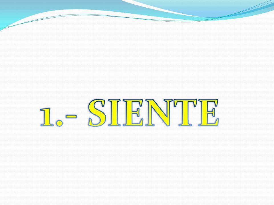 1.- SIENTE