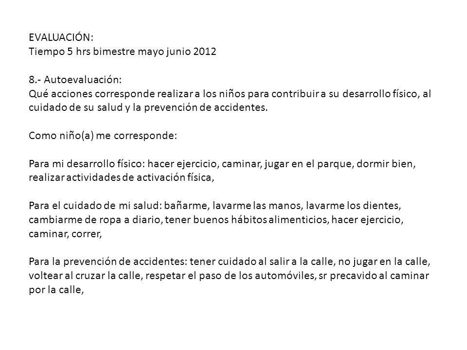 EVALUACIÓN: Tiempo 5 hrs bimestre mayo junio 2012. 8.- Autoevaluación: