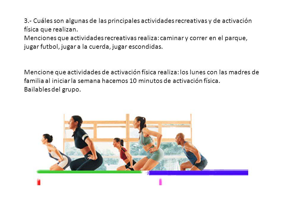 3.- Cuáles son algunas de las principales actividades recreativas y de activación física que realizan.