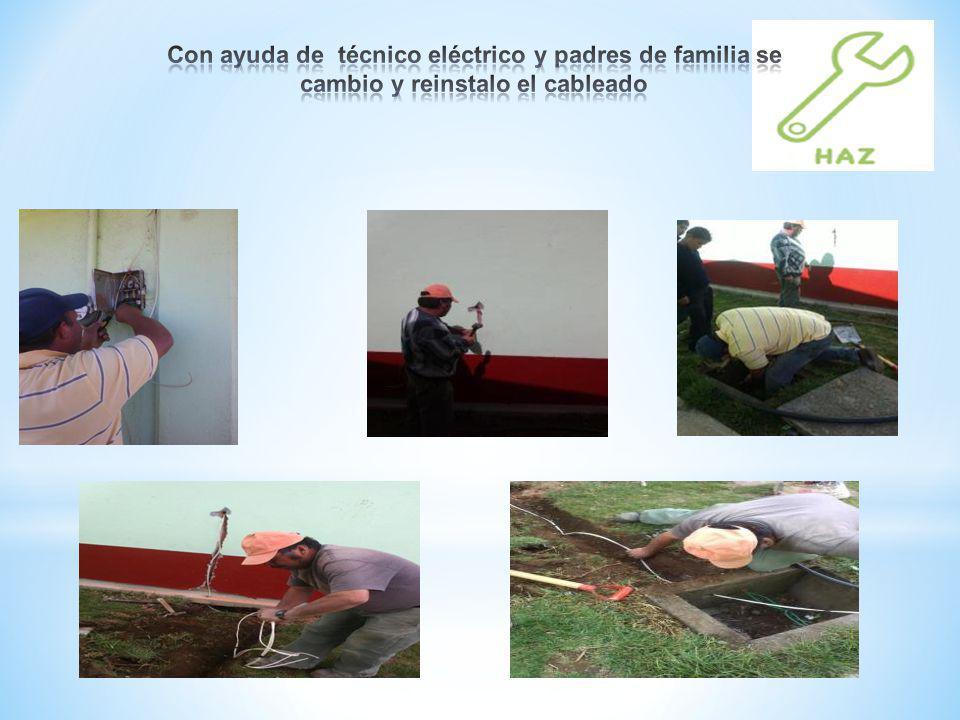 Con ayuda de técnico eléctrico y padres de familia se cambio y reinstalo el cableado