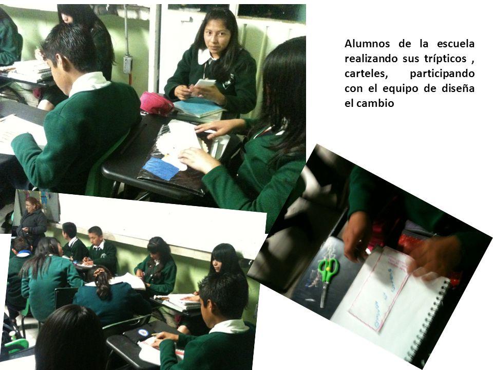 Alumnos de la escuela realizando sus trípticos , carteles, participando con el equipo de diseña el cambio