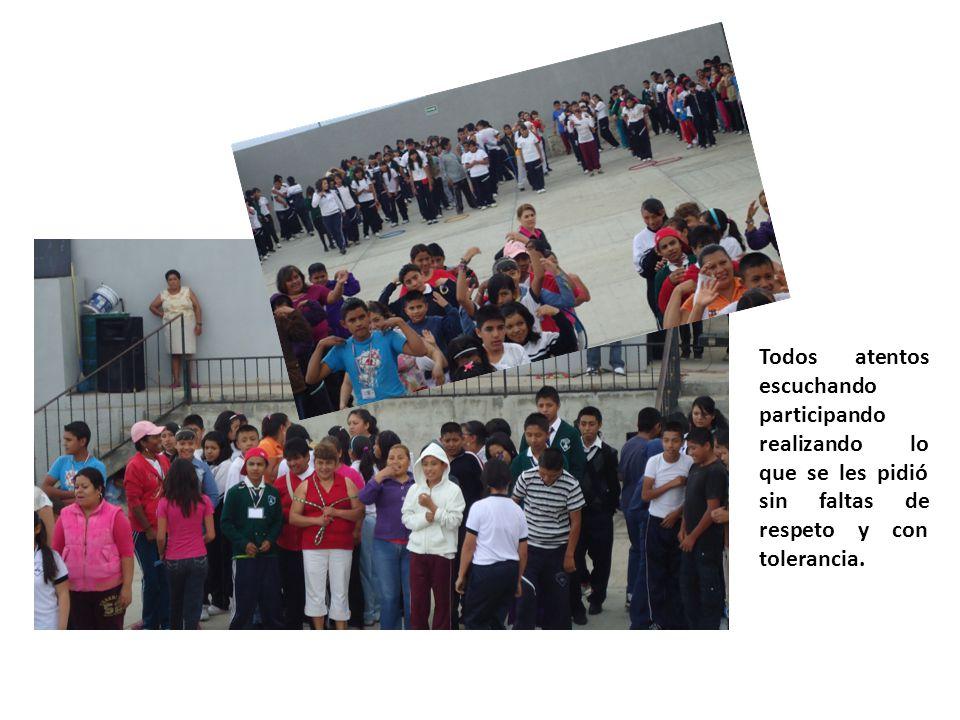 Todos atentos escuchando participando realizando lo que se les pidió sin faltas de respeto y con tolerancia.