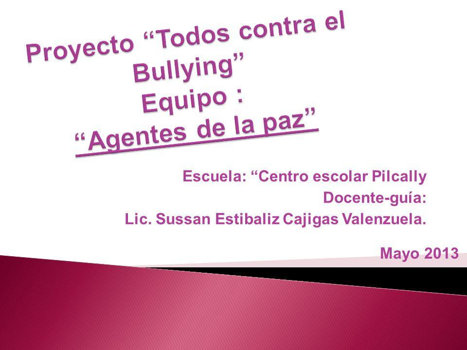 Proyecto Todos contra el Bullying Equipo : Agentes de la paz