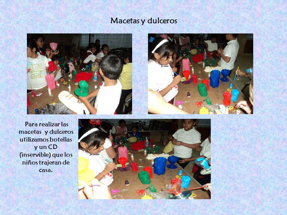 Macetas y dulceros Para realizar las macetas y dulceros utilizamos botellas y un CD (inservible) que los niños trajeran de casa.
