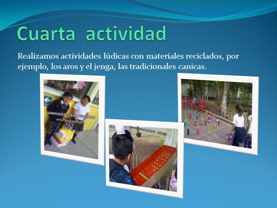 Cuarta actividad Realizamos actividades lúdicas con materiales reciclados, por ejemplo, los aros y el jenga, las tradicionales canicas.