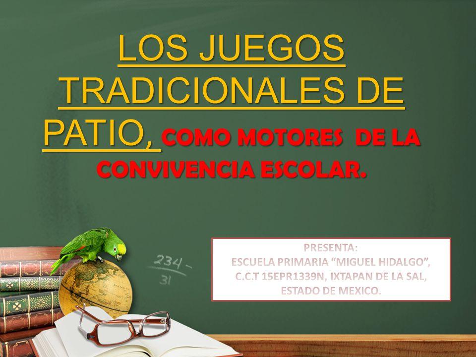 Los Juegos Tradicionales De Patio Como Motores De La Convivencia Escolar Presenta Escuela Primaria Miguel Hidalgo C C T 15epr1339n Ixtapan