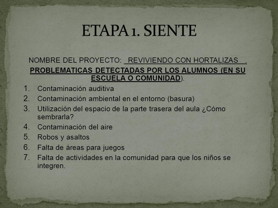 ETAPA 1. SIENTE NOMBRE DEL PROYECTO: REVIVIENDO CON HORTALIZAS .