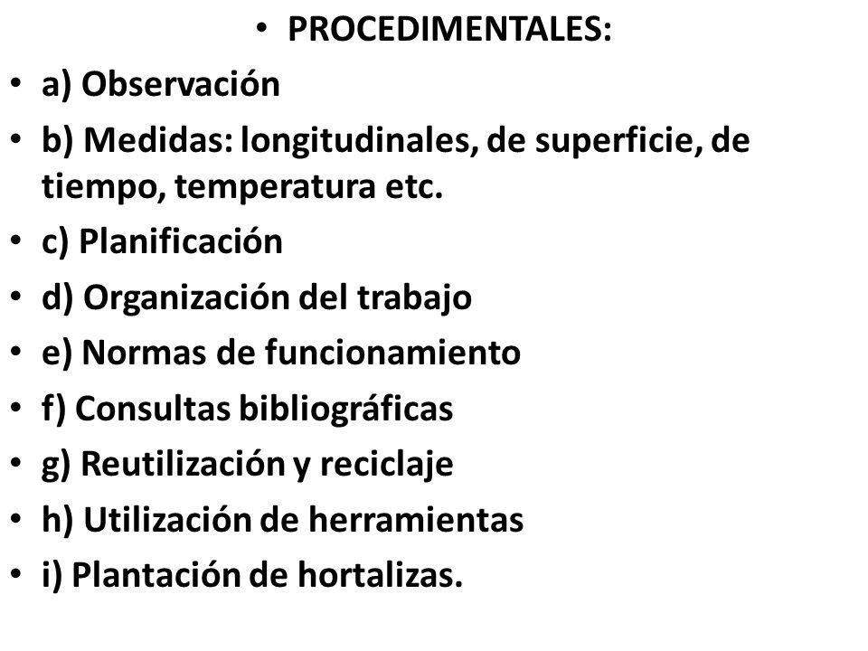 PROCEDIMENTALES: a) Observación. b) Medidas: longitudinales, de superficie, de tiempo, temperatura etc.